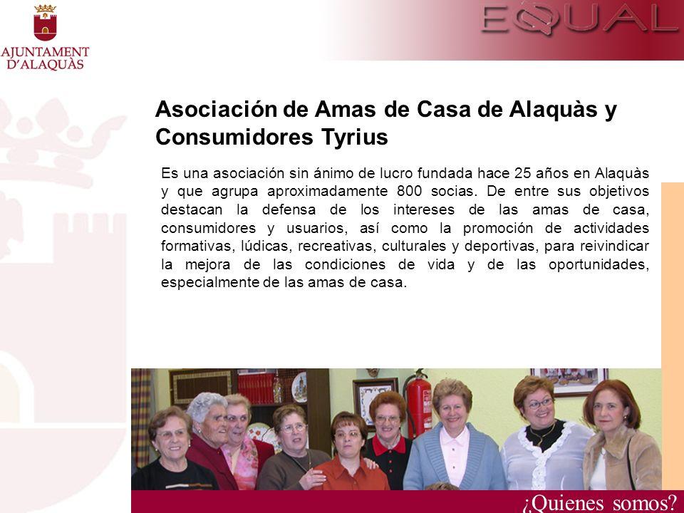 ¿Quienes somos? Asociación de Amas de Casa de Alaquàs y Consumidores Tyrius Es una asociación sin ánimo de lucro fundada hace 25 años en Alaquàs y que