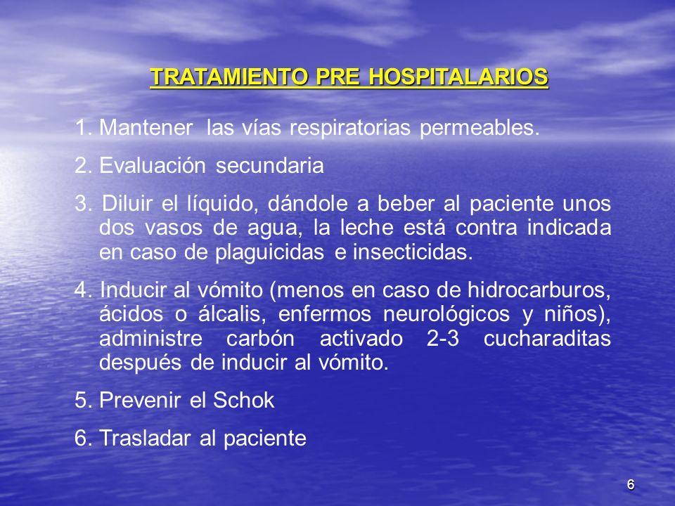 6 TRATAMIENTO PRE HOSPITALARIOS 1. Mantener las vías respiratorias permeables. 2. Evaluación secundaria 3. Diluir el líquido, dándole a beber al pacie