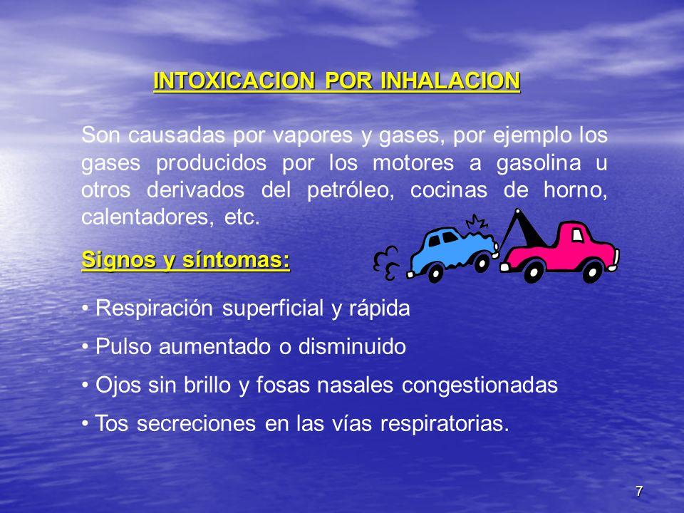 7 INTOXICACION POR INHALACION Son causadas por vapores y gases, por ejemplo los gases producidos por los motores a gasolina u otros derivados del petr