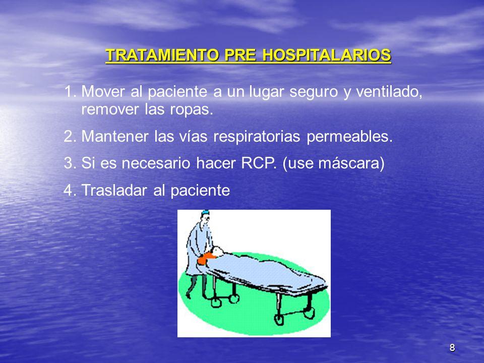 8 TRATAMIENTO PRE HOSPITALARIOS 1. Mover al paciente a un lugar seguro y ventilado, remover las ropas. 2. Mantener las vías respiratorias permeables.