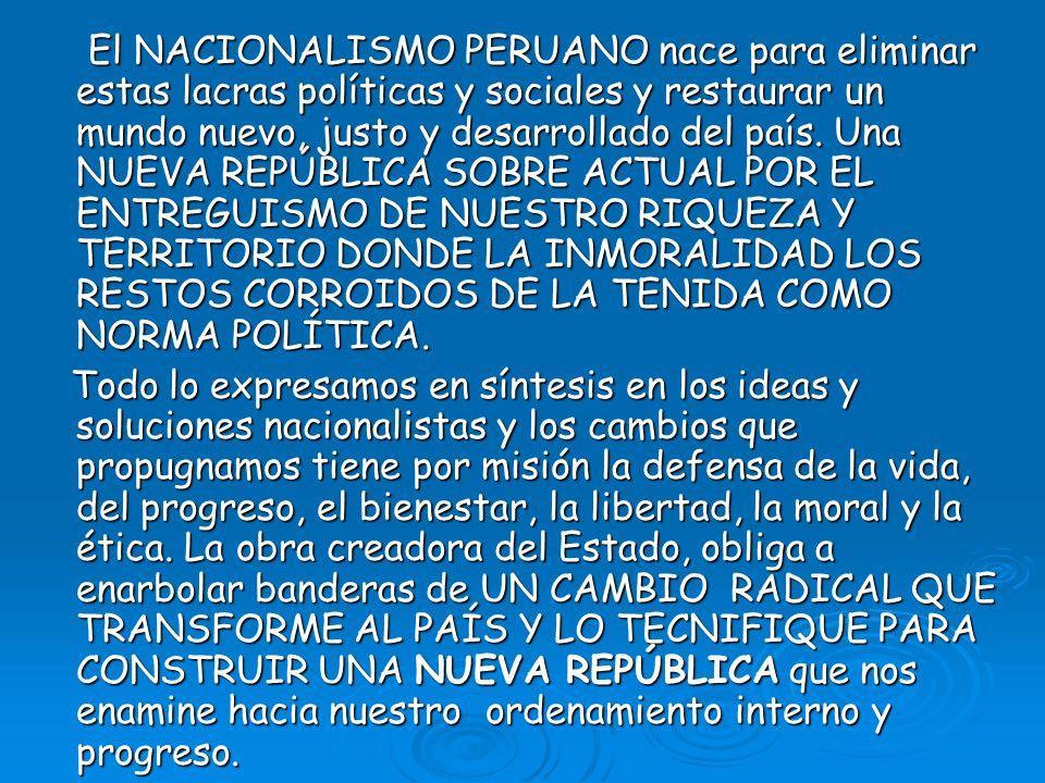 El NACIONALISMO PERUANO nace para eliminar estas lacras políticas y sociales y restaurar un mundo nuevo, justo y desarrollado del país.