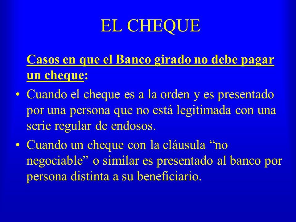 EL CHEQUE Casos en que el Banco girado no debe pagar un cheque: Cuando el cheque es a la orden y es presentado por una persona que no está legitimada