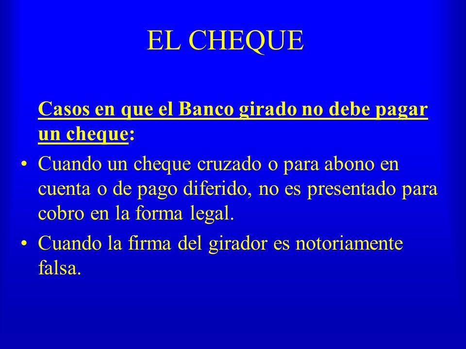 EL CHEQUE Casos en que el Banco girado no debe pagar un cheque: Cuando un cheque cruzado o para abono en cuenta o de pago diferido, no es presentado p