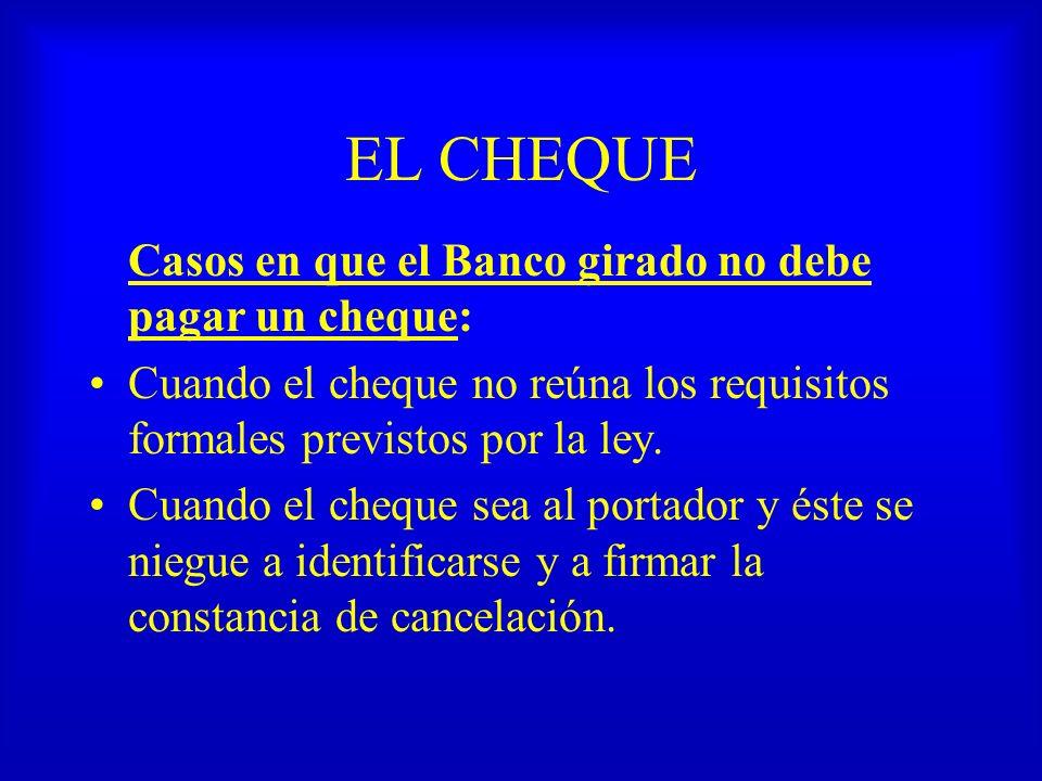 EL CHEQUE Casos en que el Banco girado no debe pagar un cheque: Cuando el cheque no reúna los requisitos formales previstos por la ley. Cuando el cheq