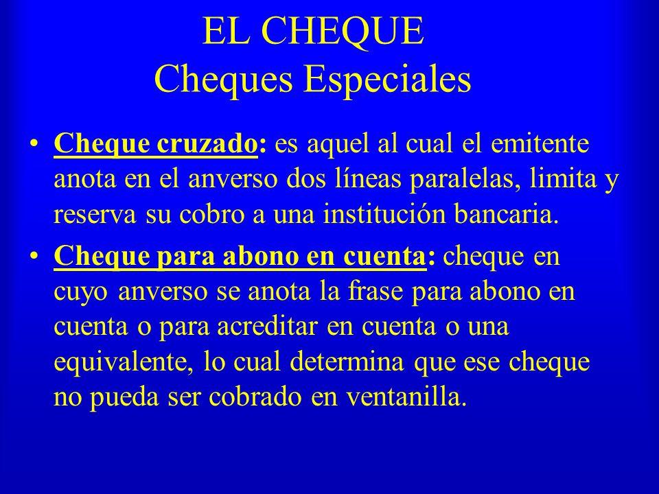 EL CHEQUE Cheques Especiales Cheque cruzado: es aquel al cual el emitente anota en el anverso dos líneas paralelas, limita y reserva su cobro a una in