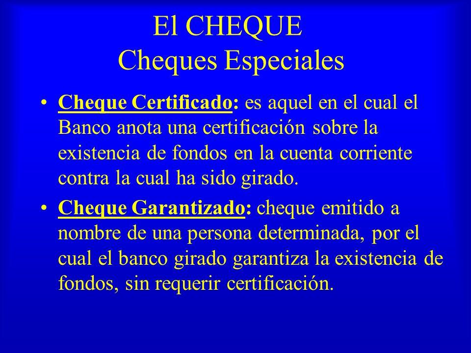 El CHEQUE Cheques Especiales Cheque Certificado: es aquel en el cual el Banco anota una certificación sobre la existencia de fondos en la cuenta corri