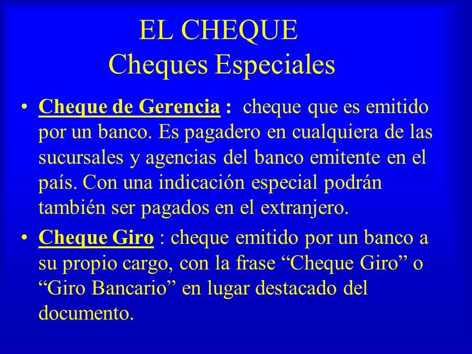EL CHEQUE Cheques Especiales Cheque de Gerencia : cheque que es emitido por un banco. Es pagadero en cualquiera de las sucursales y agencias del banco