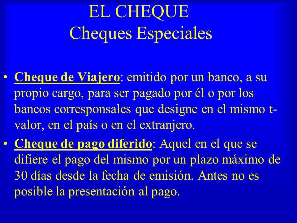 EL CHEQUE Cheques Especiales Cheque de Viajero: emitido por un banco, a su propio cargo, para ser pagado por él o por los bancos corresponsales que de