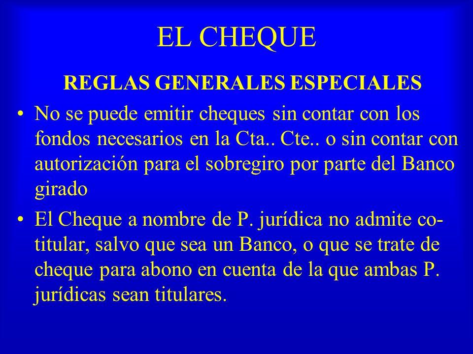 EL CHEQUE REGLAS GENERALES ESPECIALES No se puede emitir cheques sin contar con los fondos necesarios en la Cta.. Cte.. o sin contar con autorización