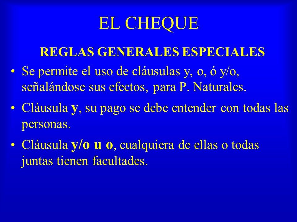 EL CHEQUE REGLAS GENERALES ESPECIALES Se permite el uso de cláusulas y, o, ó y/o, señalándose sus efectos, para P. Naturales. Cláusula y, su pago se d