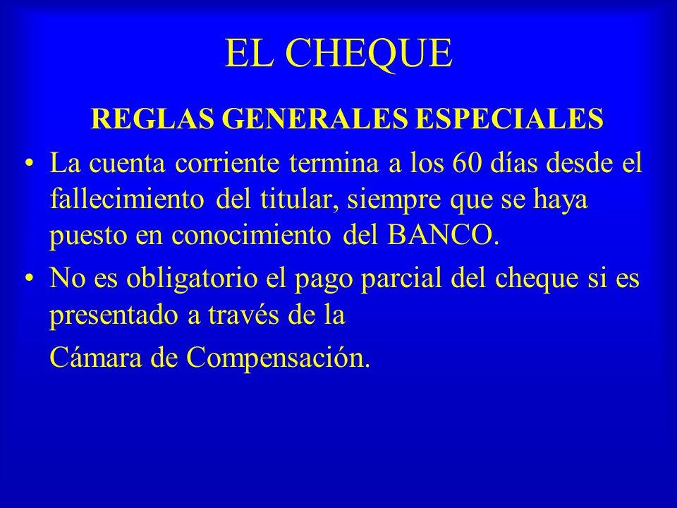 EL CHEQUE REGLAS GENERALES ESPECIALES La cuenta corriente termina a los 60 días desde el fallecimiento del titular, siempre que se haya puesto en cono