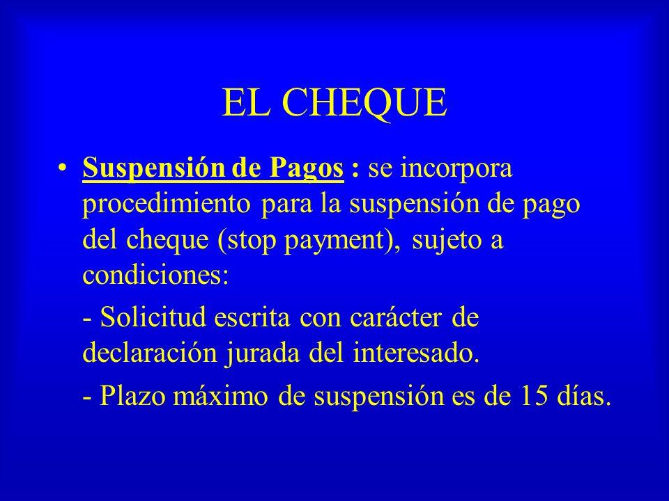 EL CHEQUE Suspensión de Pagos : se incorpora procedimiento para la suspensión de pago del cheque (stop payment), sujeto a condiciones: - Solicitud esc