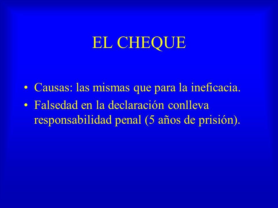 EL CHEQUE Causas: las mismas que para la ineficacia. Falsedad en la declaración conlleva responsabilidad penal (5 años de prisión).