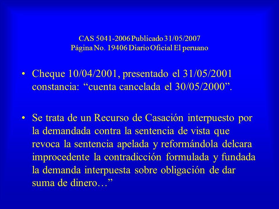CAS 5041-2006 Publicado 31/05/2007 Página No. 19406 Diario Oficial El peruano Cheque 10/04/2001, presentado el 31/05/2001 constancia: cuenta cancelada