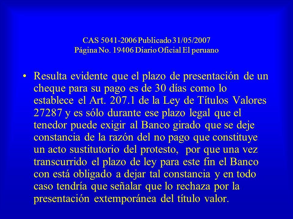 CAS 5041-2006 Publicado 31/05/2007 Página No. 19406 Diario Oficial El peruano Resulta evidente que el plazo de presentación de un cheque para su pago