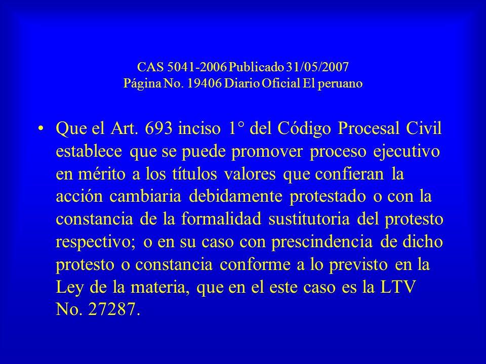 CAS 5041-2006 Publicado 31/05/2007 Página No. 19406 Diario Oficial El peruano Que el Art. 693 inciso 1° del Código Procesal Civil establece que se pue