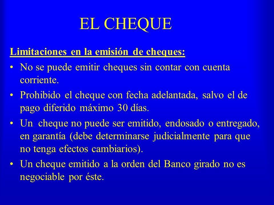 EL CHEQUE Limitaciones en la emisión de cheques: No se puede emitir cheques sin contar con cuenta corriente. Prohibido el cheque con fecha adelantada,