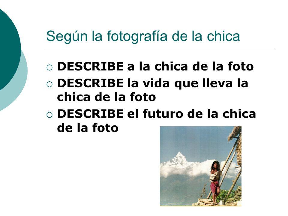 Según la fotografía de la chica DESCRIBE a la chica de la foto DESCRIBE la vida que lleva la chica de la foto DESCRIBE el futuro de la chica de la foto