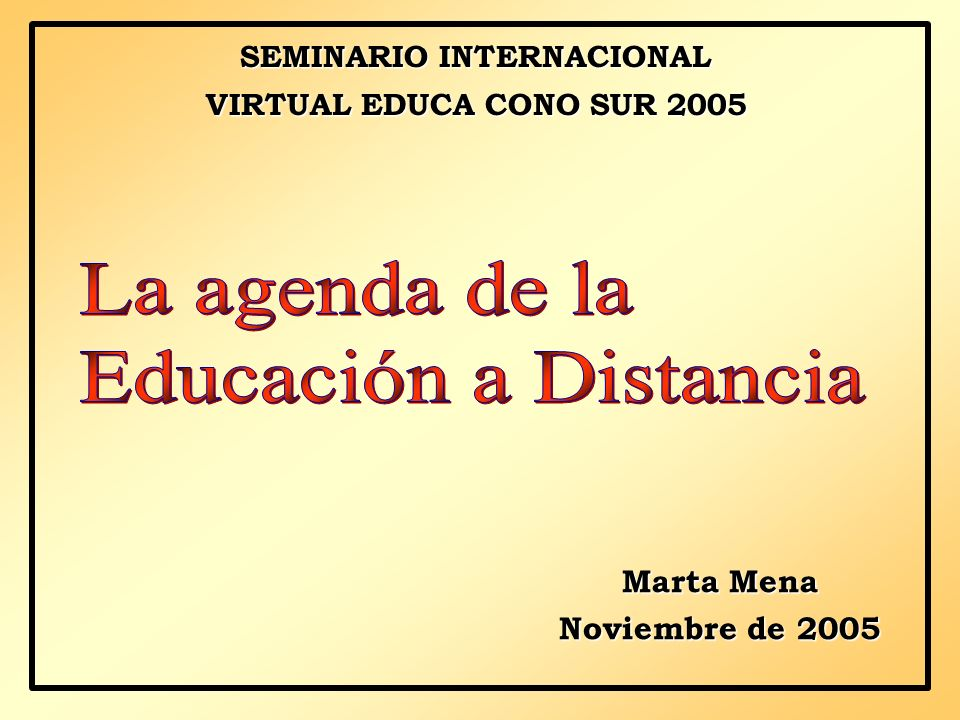 TEMAS EN LA AGENDA DE EDUCACIÓN A DISTANCIA ASEGURAMIENTO DE LA CALIDAD PROCESOS DE ACREDITACIÓN TENSIÓN GLOBALIZACIÓN-CONTEXTUALIZACIÓN IMAGEN SOCIAL DE LA EDUCACIÓN A DISTANCIA RECONFIGURACIÓN ESTRUCTURAL DE NUESTRAS INSTITUCIONES