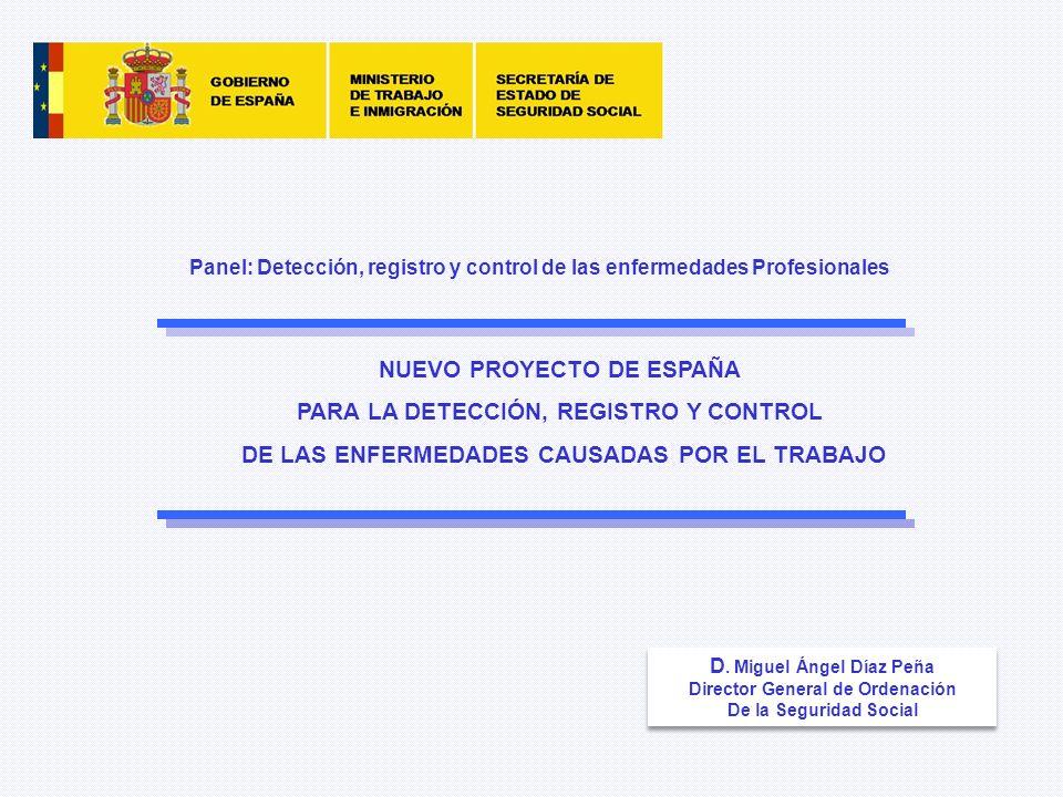 Panel: Detección, registro y control de las enfermedades Profesionales NUEVO PROYECTO DE ESPAÑA PARA LA DETECCIÓN, REGISTRO Y CONTROL DE LAS ENFERMEDA