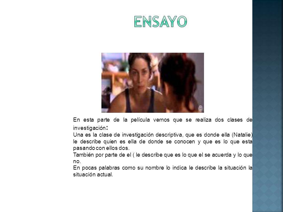 En esta parte de la película vemos que se realiza dos clases de investigación : Una es la clase de investigación descriptiva, que es donde ella (Natal