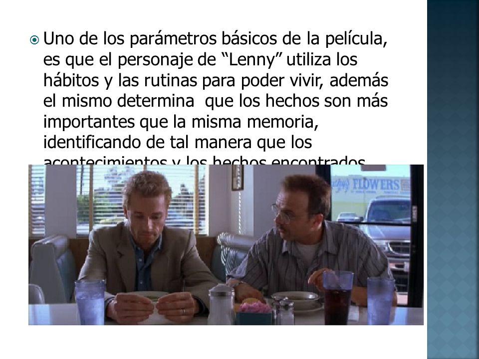 Uno de los parámetros básicos de la película, es que el personaje de Lenny utiliza los hábitos y las rutinas para poder vivir, además el mismo determi