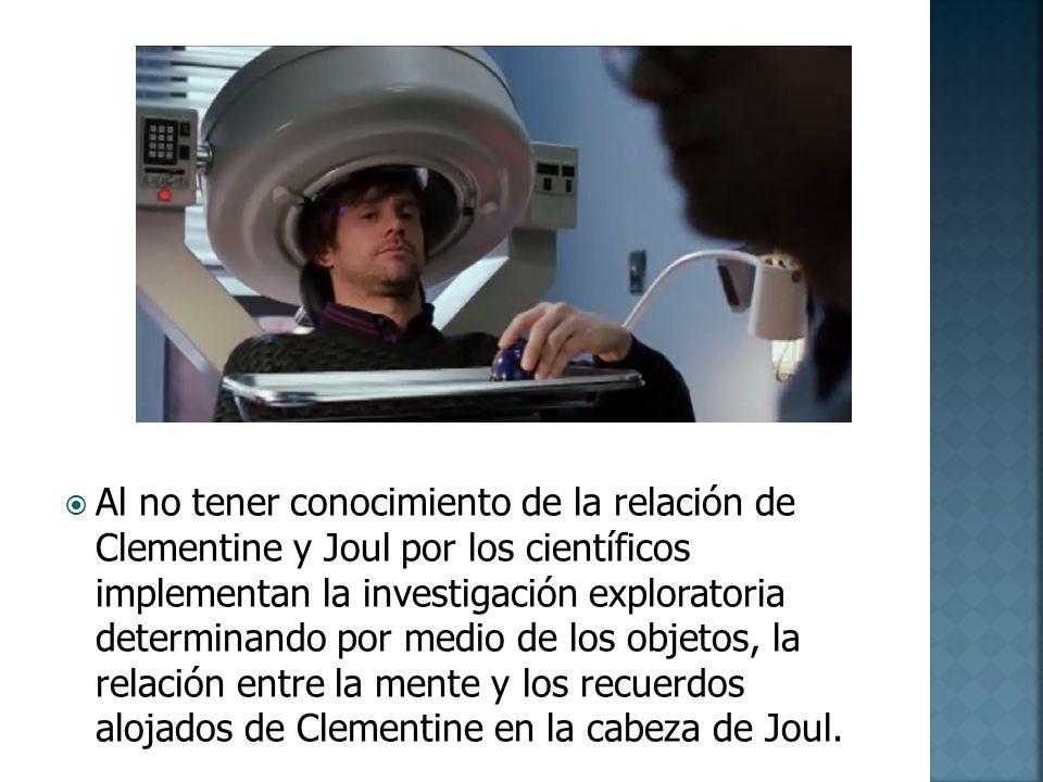 Al no tener conocimiento de la relación de Clementine y Joul por los científicos implementan la investigación exploratoria determinando por medio de l
