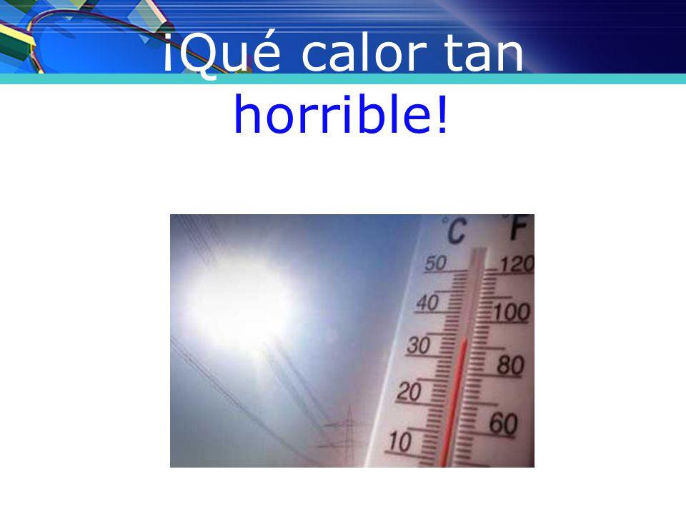 ¡Qué calor tan horrible!