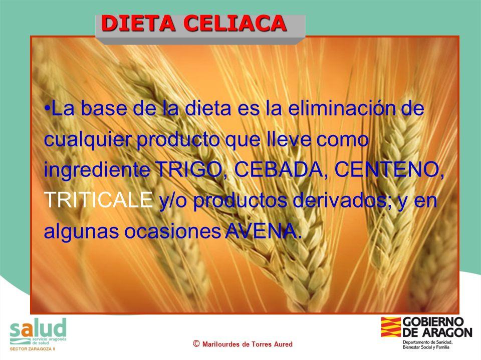 DIETA CELIACA La base de la dieta es la eliminación de cualquier producto que lleve como ingrediente TRIGO, CEBADA, CENTENO, TRITICALE y/o productos d