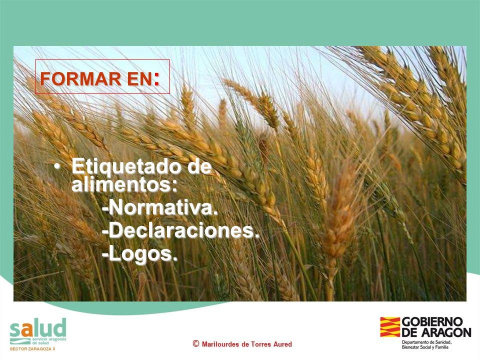 Etiquetado de alimentos:Etiquetado de alimentos:-Normativa.-Declaraciones.-Logos. © Marilourdes de Torres Aured FORMAR EN :