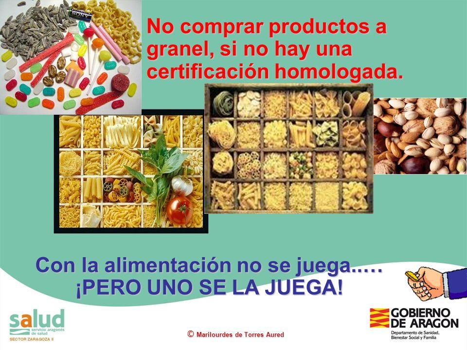 No comprar productos a granel, si no hay una certificación homologada. © Marilourdes de Torres Aured Con la alimentación no se juega..… ¡PERO UNO SE L