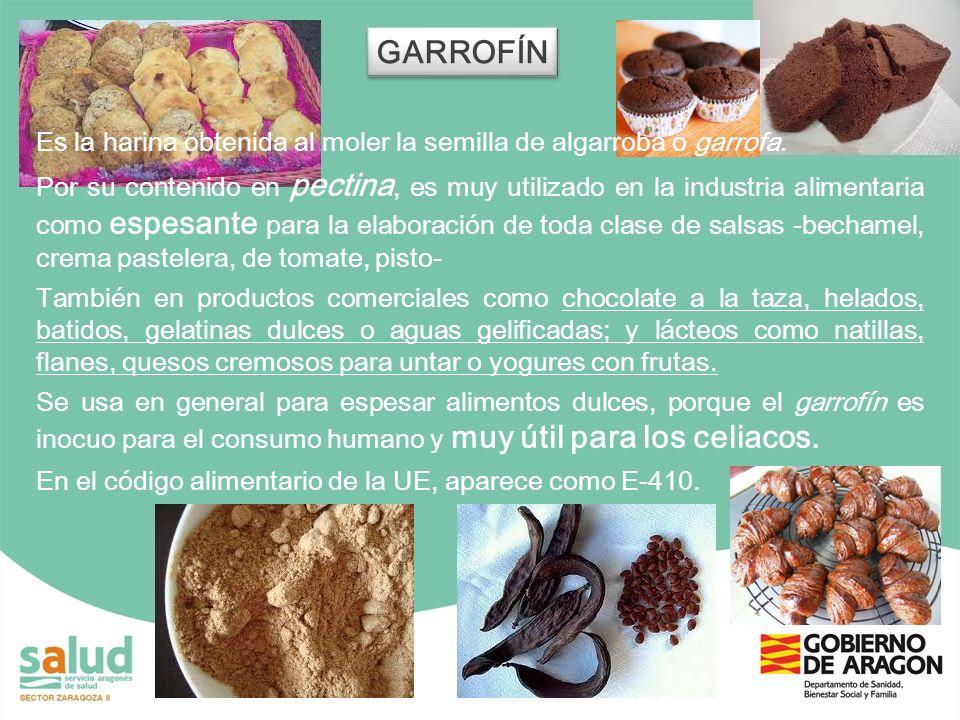 GARROFÍN Es la harina obtenida al moler la semilla de algarroba o garrofa. Por su contenido en pectina, es muy utilizado en la industria alimentaria c