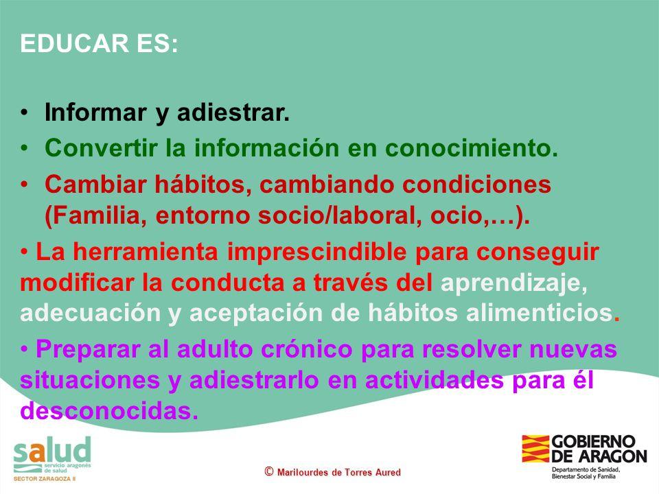 EDUCAR ES: Informar y adiestrar. Convertir la información en conocimiento. Cambiar hábitos, cambiando condiciones (Familia, entorno socio/laboral, oci