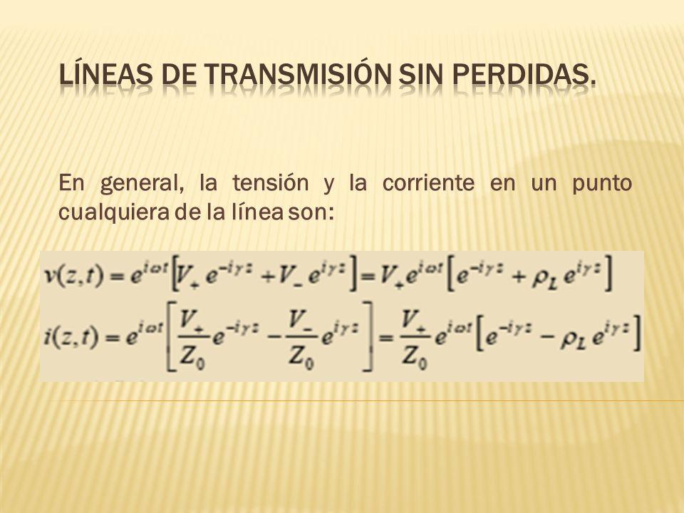 En general, la tensión y la corriente en un punto cualquiera de la línea son: