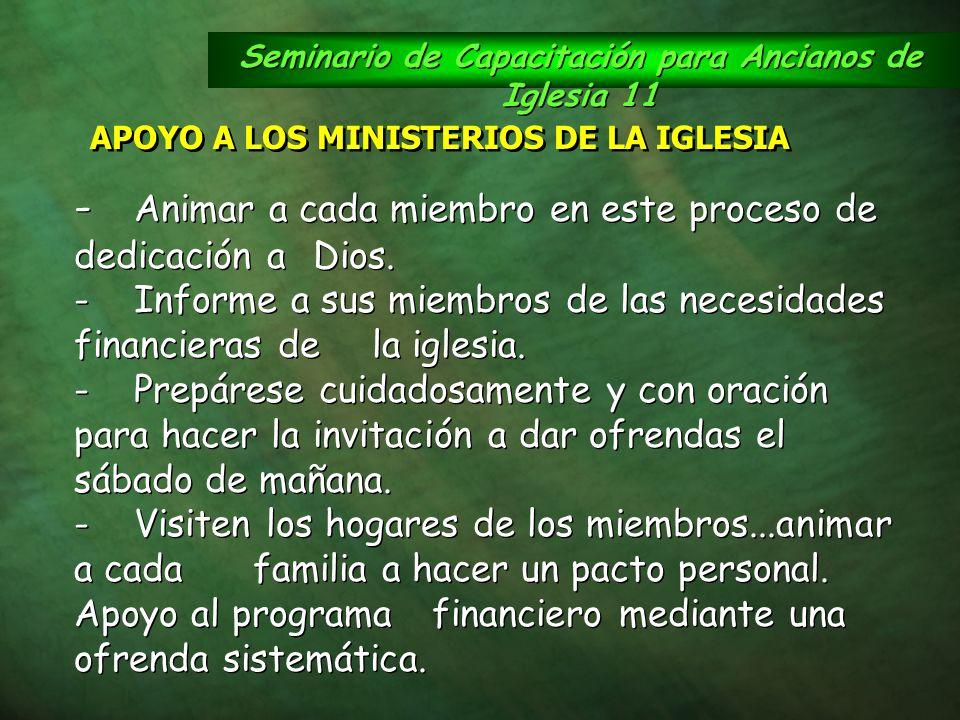 Seminario de Capacitación para Ancianos de Iglesia 11 APOYO A LOS MINISTERIOS DE LA IGLESIA - Animar a cada miembro en este proceso de dedicación a Di
