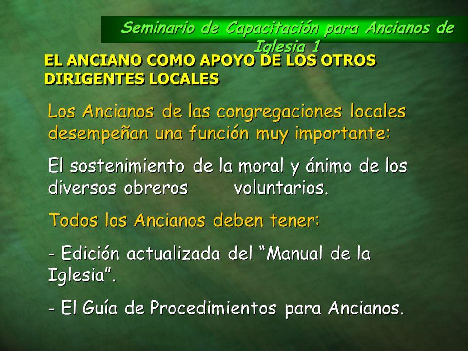 Seminario de Capacitación para Ancianos de Iglesia 1 EL ANCIANO COMO APOYO DE LOS OTROS DIRIGENTES LOCALES Los Ancianos de las congregaciones locales