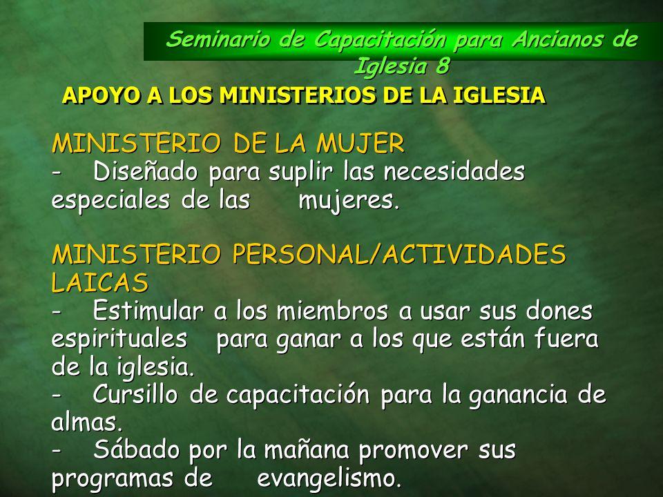 Seminario de Capacitación para Ancianos de Iglesia 8 APOYO A LOS MINISTERIOS DE LA IGLESIA MINISTERIO DE LA MUJER -Diseñado para suplir las necesidade