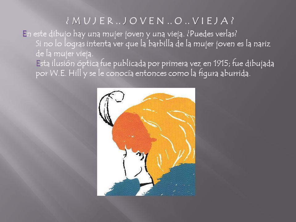 M J V ¿ M U J E R..J O V E N.. O.. V I E J A . E E En este dibujo hay una mujer joven y una vieja.