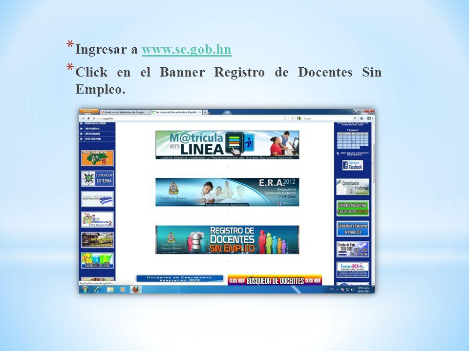 * Ingresar a www.se.gob.hnwww.se.gob.hn * Click en el Banner Registro de Docentes Sin Empleo.