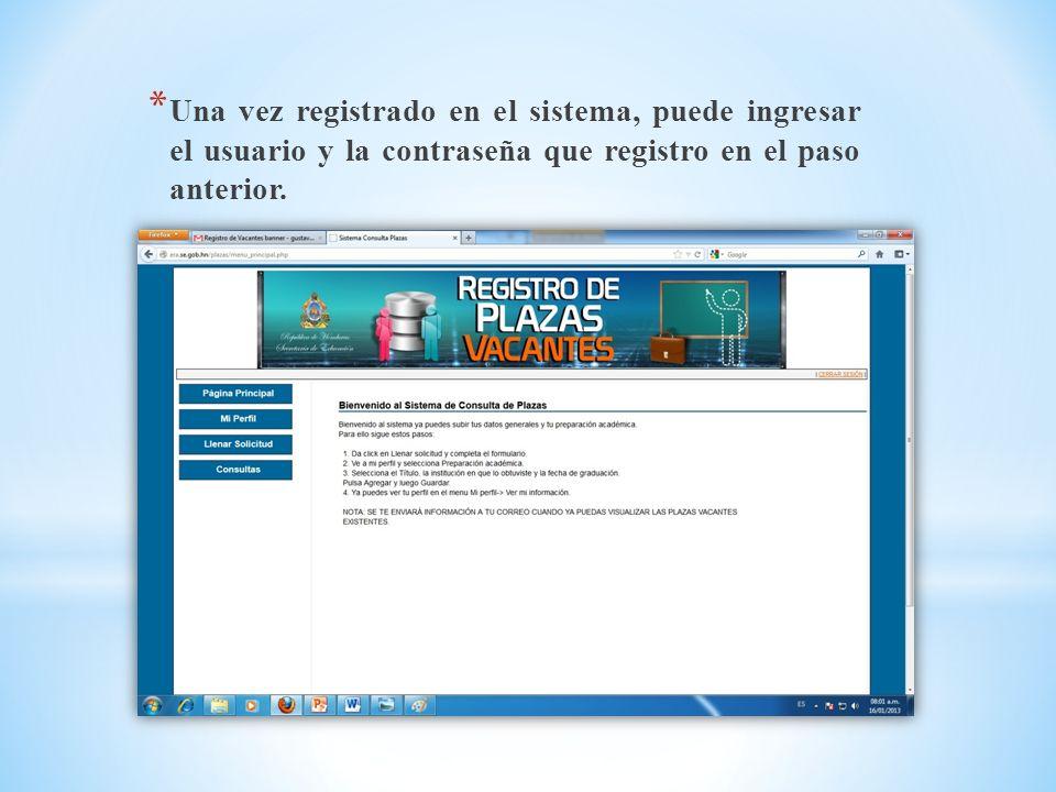 * Una vez registrado en el sistema, puede ingresar el usuario y la contraseña que registro en el paso anterior.