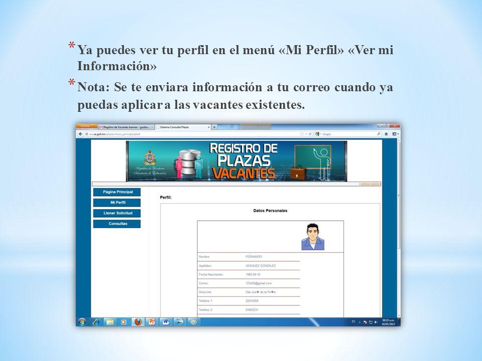 * Ya puedes ver tu perfil en el menú «Mi Perfil» «Ver mi Información» * Nota: Se te enviara información a tu correo cuando ya puedas aplicar a las vacantes existentes.