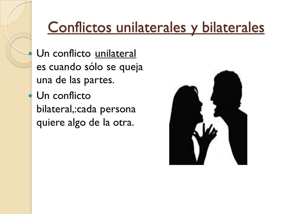 Conflictos unilaterales y bilaterales Un conflicto unilateral es cuando sólo se queja una de las partes.