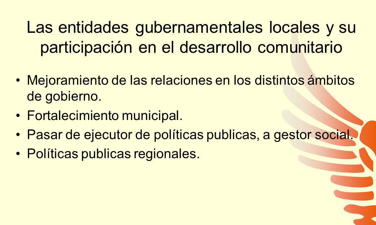 Las entidades gubernamentales locales y su participación en el desarrollo comunitario Mejoramiento de las relaciones en los distintos ámbitos de gobie