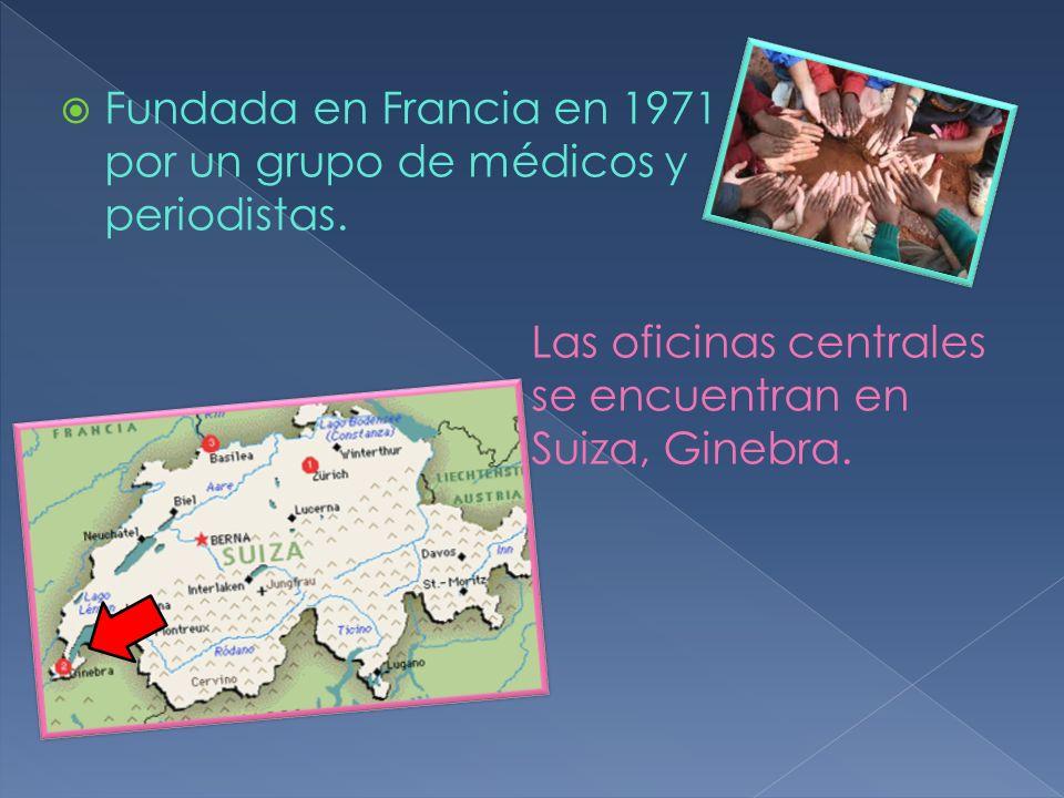 Fundada en Francia en 1971 por un grupo de médicos y periodistas. Las oficinas centrales se encuentran en Suiza, Ginebra.