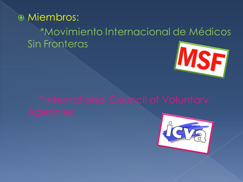Miembros: *Movimiento Internacional de Médicos Sin Fronteras *International Council of Voluntary Agencies