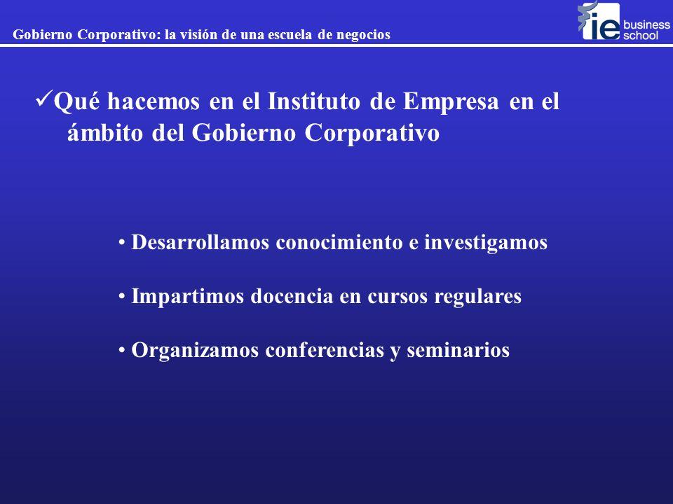 Qué hacemos en el Instituto de Empresa en el ámbito del Gobierno Corporativo Desarrollamos conocimiento e investigamos Impartimos docencia en cursos r