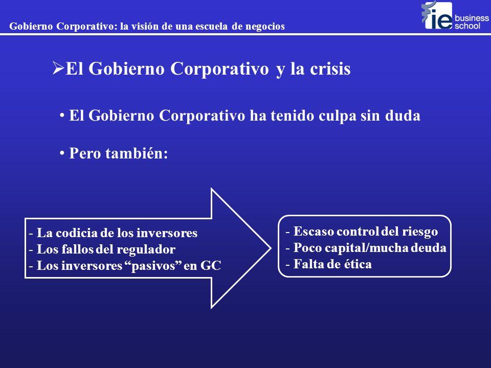 Gobierno Corporativo: la visión de una escuela de negocios El Gobierno Corporativo y la crisis El Gobierno Corporativo ha tenido culpa sin duda Pero t