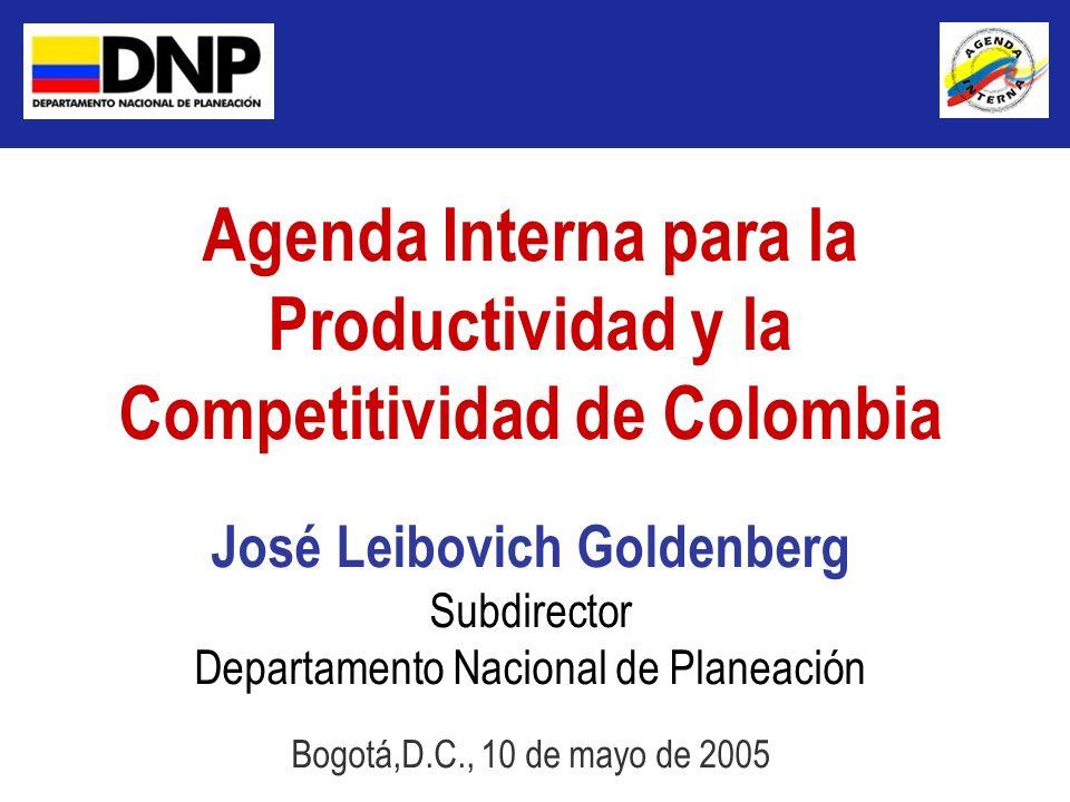 Agenda Interna para la Productividad y la Competitividad de Colombia José Leibovich Goldenberg Subdirector Departamento Nacional de Planeación Bogotá,