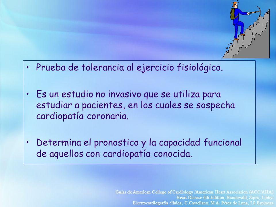 Prueba de tolerancia al ejercicio fisiológico. Es un estudio no invasivo que se utiliza para estudiar a pacientes, en los cuales se sospecha cardiopat