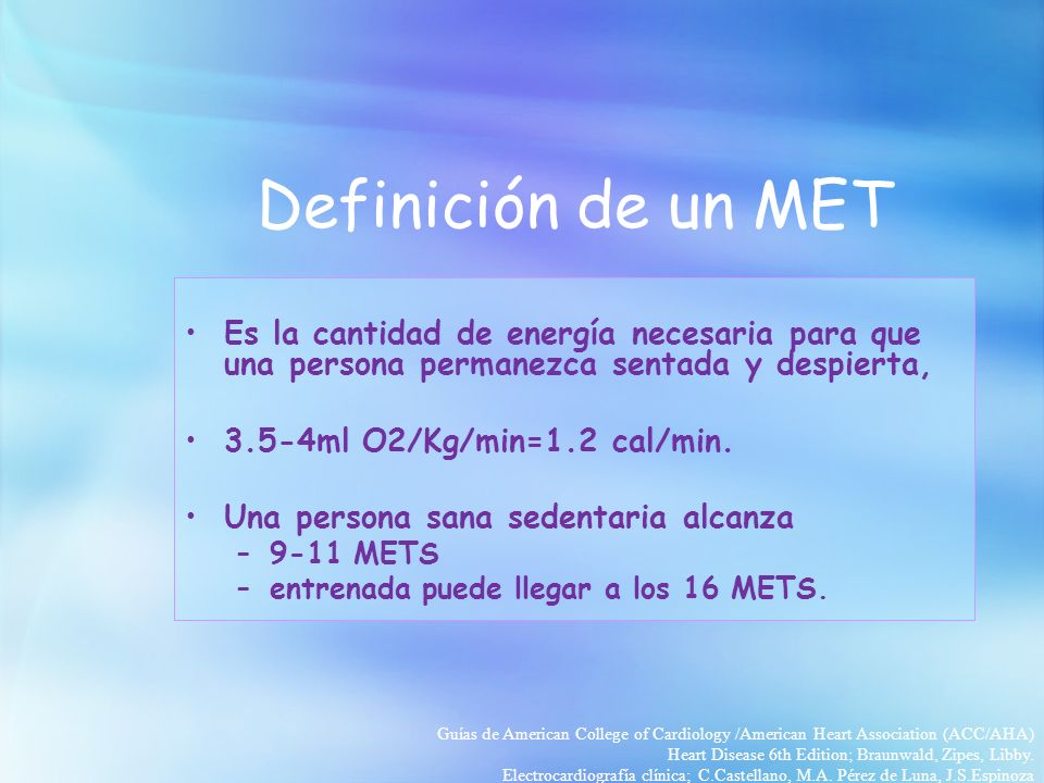 Clase funcional Clase I:6-10 METS Clase II: 4-6 METS Clase III:2-3 METS Guías de American College of Cardiology /American Heart Association (ACC/AHA) Heart Disease 6th Edition; Braunwald, Zipes, Libby.